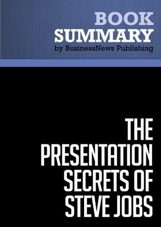 Summary: The Presentation Secrets of Steve Jobs - Carmine Gallo: How to Be Insanely Great in Front of Any Audience  by  BusinessNews Publishing