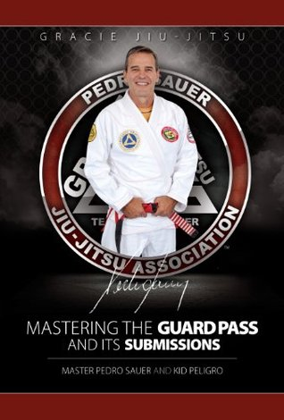 Mastering the Guard Pass and Its Submissions  by  Kid Peligro