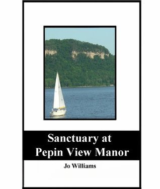 Sanctuary at Pepin View Manor (Pepin Manor Mystery) Jo Williams