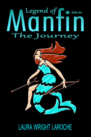Legend of Manfin (The Journey, #1)  by  Laura Wright LaRoche