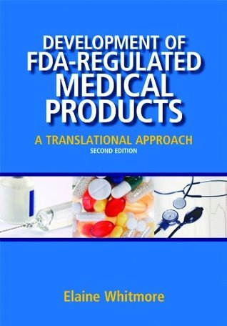 Development of FDA-Regulated Medical Products: A Translational Approach, Second Edition Elaine Whitmore