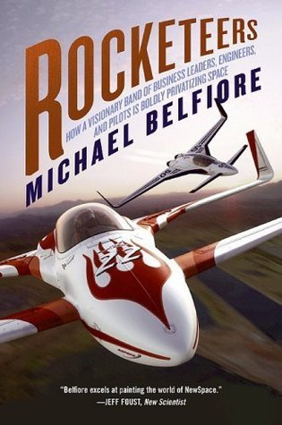 Rocketeers: Visionaries and Daredevils of the New Sp  by  Michael Belfiore