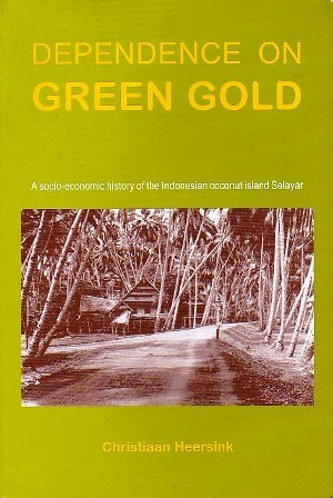 Dependence on Green Gold: A Socio Economic History of the Indonesian Coconut Island Selayar  by  Christiaan Heersink