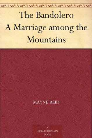 The Bandolero A Marriage among the Mountains  by  Thomas Mayne Reid