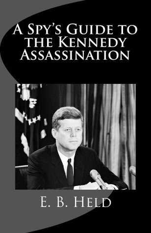 A Spys Guide to the Kennedy Assassination  by  E. Held