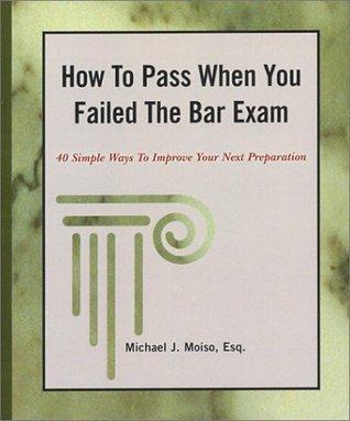 How to Pass When You Failed the Bar Exam Michael Moiso