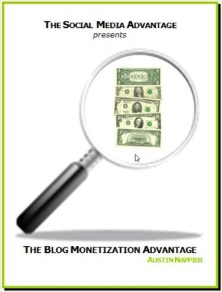 The Blog Monetization Advantage  by  Austin Nappier