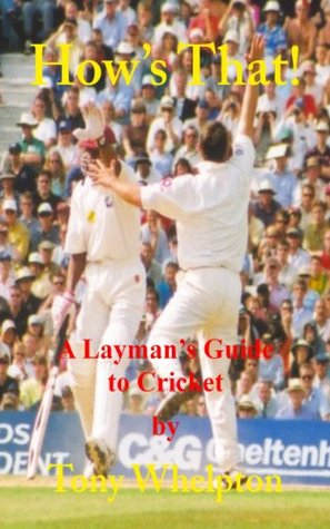 Hows That! A Laymans Guide to Cricket  by  Tony Whelpton