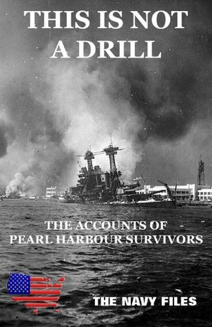 This Is Not A Drill - The Accounts of Pearl Harbour Survivors Naval History and Heritage Command