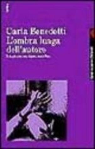 Lombra lunga dellautore: Indagine su una figura cancellata  by  Carla Benedetti