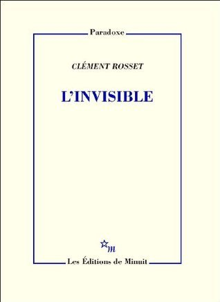 LInvisible (Paradoxe) Clément Rosset