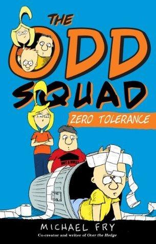 The Odd Squad: Zero Tolerance (An Odd Squad Book)  by  Michael Fry