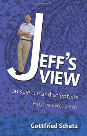 Jeffs View: on Science and Scientists Gottfried Schatz