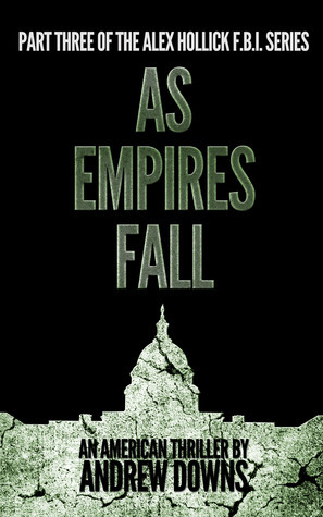 As Empires Fall  (The Alex Hollick FBI Series #3) Andrew Downs