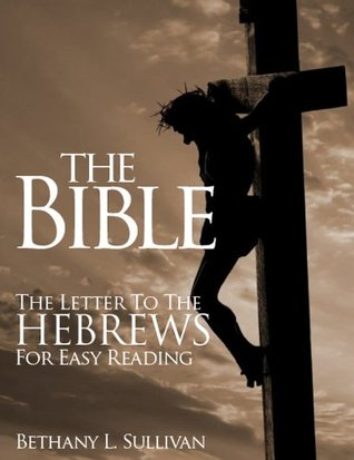 The Bible: Hebrews for Easy Reading Bethany L. Sullivan