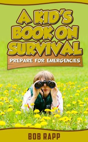 A Kids Book On Survival: Prepare For Emergencies Bob Rapp