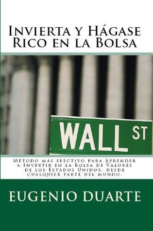 Invierta y Hagase Rico en la Bolsa Eugenio Duarte