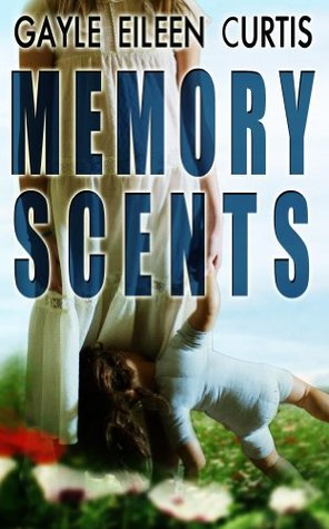 Memory Scents: A Psychological Thriller  by  Gayle Eileen Curtis
