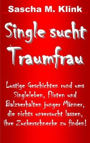 Single sucht Traumfrau Sascha M. Klink