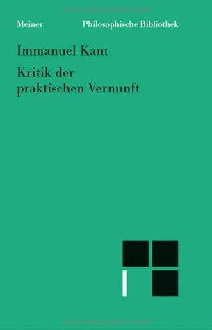 Kritik Der Praktischen Vernunft  by  Immanuel Kant
