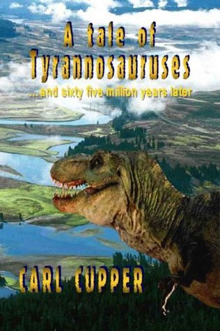 A tale of tyrannosauruses... and sixty five million years later Carl Cupper