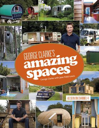 George Clarkes Amazing Spaces  by  George Clarke
