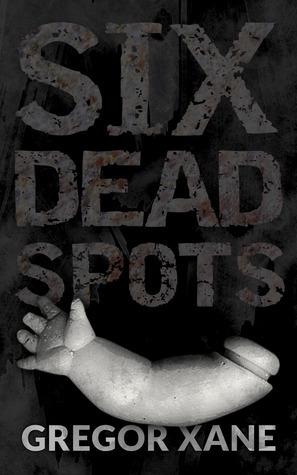 Six Dead Spots Gregor Xane