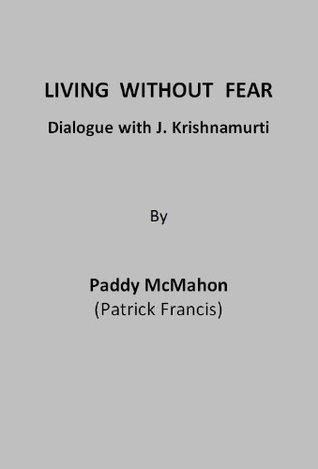Living Without Fear - Dialogue with J. Krishnamurti  by  Paddy McMahon
