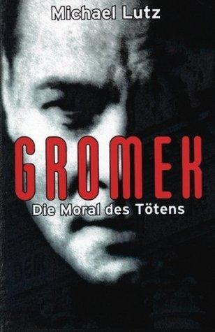 Gromek - Die Moral des Tötens  by  Michael  Lutz