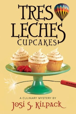 Tres Leches Cupcakes (Sadie Hoffmiller Culinary Mystery Series) Josi S. Kilpack
