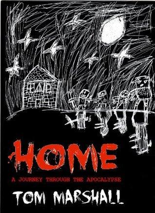HOME - A Journey Through A Zombie Apocalypse  by  Tom Marshall