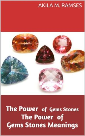 The Power of Gems Stones : The Power of Gems  Stones Meanings  by  Akila  M. Ramses