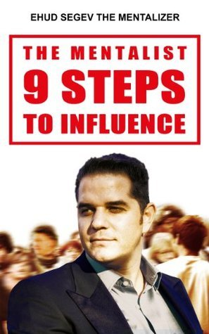 The Mentalist 9 Steps to Influence  by  Ehud Segev
