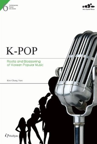 K-Pop: Roots and Blossoming of Korean Popular Music Kim Chang Nam