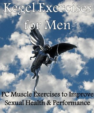 Kegel Exercises for Men: PC Muscle Exercises to Improve Sexual Health & Performance Robert Woodrow Wilson
