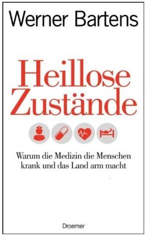 Heillose Zustände: Warum die Medizin die Menschen krank und das Land arm macht  by  Werner Bartens