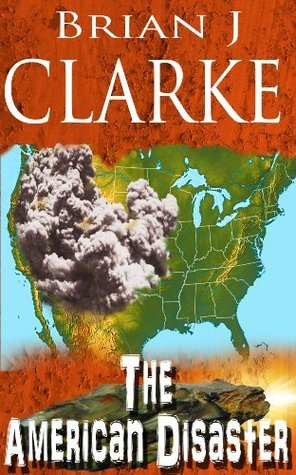 The American Disaster  by  Brian J. Clarke