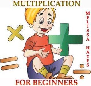 Multiplication For Beginners (Multiplication Table 1-10 For Kids) Melissa Hayes