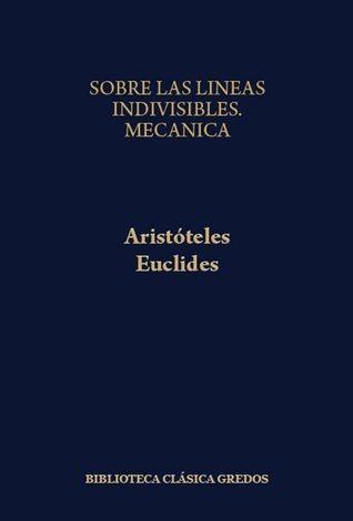 Aristóteles *Sobre las líneas indivisibles *Mecánica / Euclides *Óptica *Catóptrica *Fenómenos  by  Aristotle