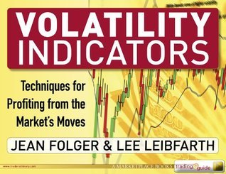 Volatility Indicators: Techniques for Profiting from the Markets Moves Jean Folger