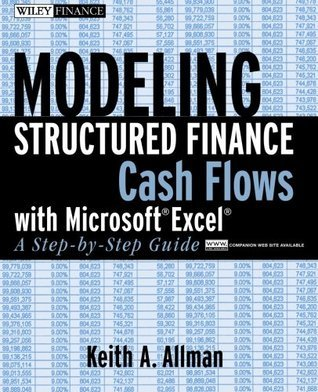 Modeling Structured Finance Cash Flows with Microsoft Excel: A Step-By-Step Guide Keith A. Allman