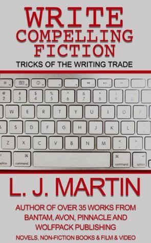 Write Compelling Fiction  by  L.J.  Martin