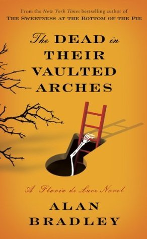 The Dead in Their Vaulted Arches (Flavia de Luce, #6)  by  Alan Bradley