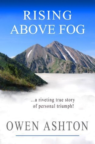 Rising Above Fog: A Riveting True Story of Personal Triumph  by  Owen Ashton