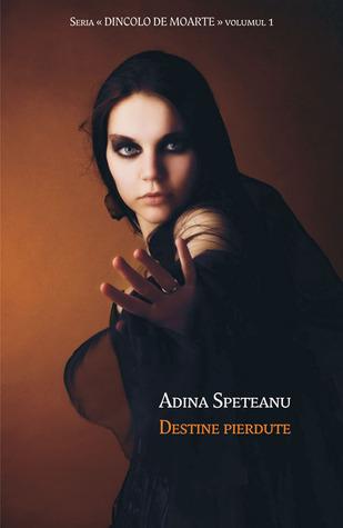 Destine pierdute (Dincolo de moarte #1)  by  Adina Speteanu