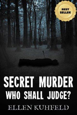 Secret Murder: Who Shall Judge? Ellen Kuhfeld