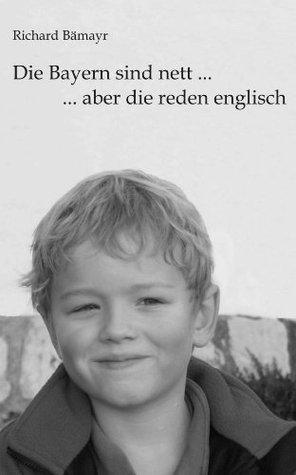 Die Bayern sind nett ... aber die reden englisch  by  Richard Bämayr