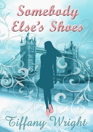 Somebody Elses Shoes  by  Tiffany  Wright