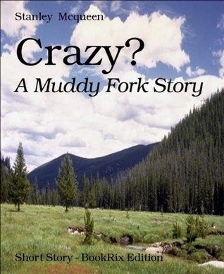 Crazy?: A Muddy Fork Story Stanley Mcqueen