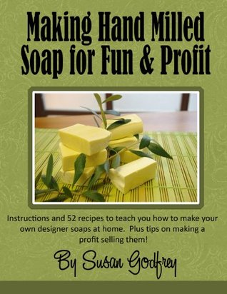 Making Hand Milled Soap for Fun & Profit  by  Susan Godfrey